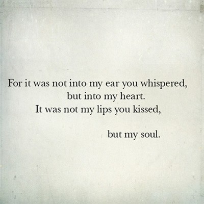 Favorite Quotes - It was not my lips you kissed, but my soul