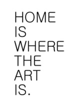 home-is-where-the-art-is-art-quote